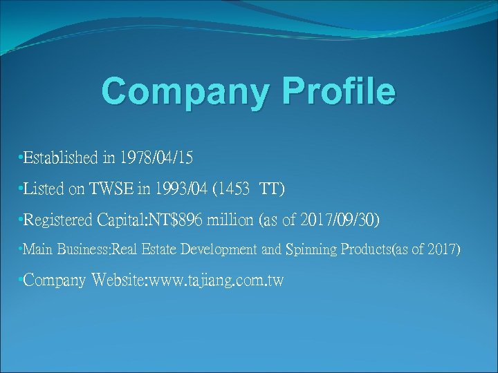 Company Profile • Established in 1978/04/15 • Listed on TWSE in 1993/04 (1453 TT)
