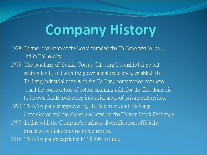 Company History 1978 Former chairman of the board founded the Ta Jiang textile co.