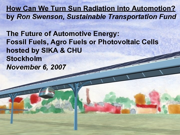 How Can We Turn Sun Radiation into Automotion? by Ron Swenson, Sustainable Transportation Fund