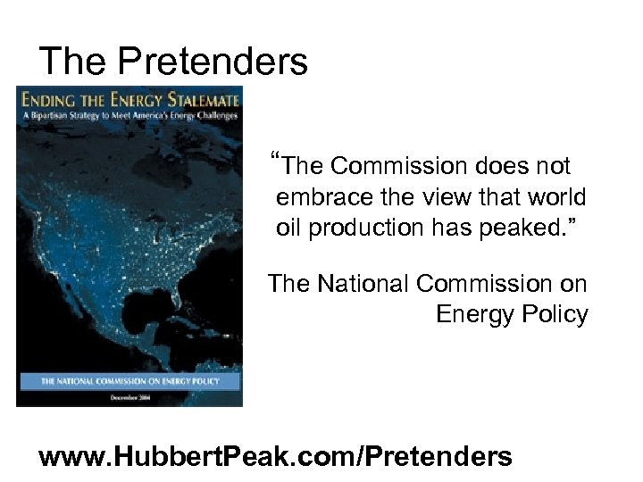 """The Pretenders """"The Commission does not embrace the view that world oil production has"""