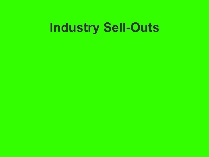 Industry Sell-Outs