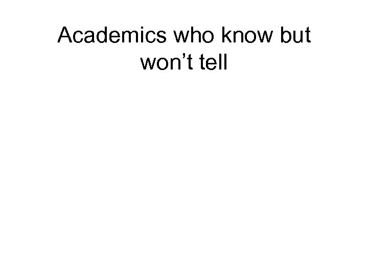 Academics who know but won't tell