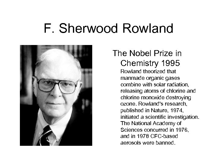 F. Sherwood Rowland The Nobel Prize in Chemistry 1995 Rowland theorized that manmade organic