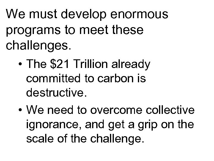 We must develop enormous programs to meet these challenges. • The $21 Trillion already
