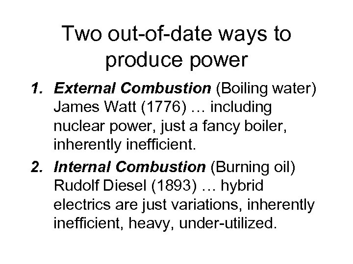 Two out-of-date ways to produce power 1. External Combustion (Boiling water) James Watt (1776)