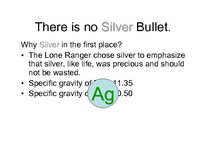There is no Silver Bullet. Why Silver in the first place? • The Lone