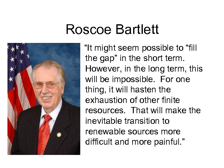 """Roscoe Bartlett """"It might seem possible to """"fill the gap"""" in the short term."""