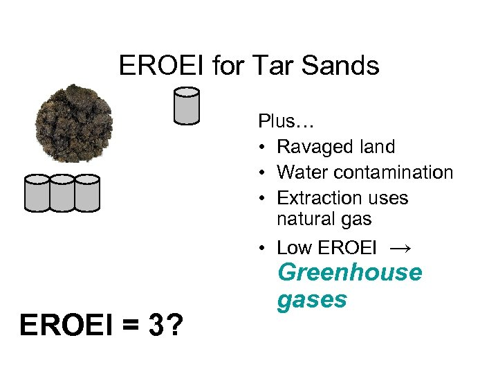 EROEI for Tar Sands Plus… • Ravaged land • Water contamination • Extraction uses
