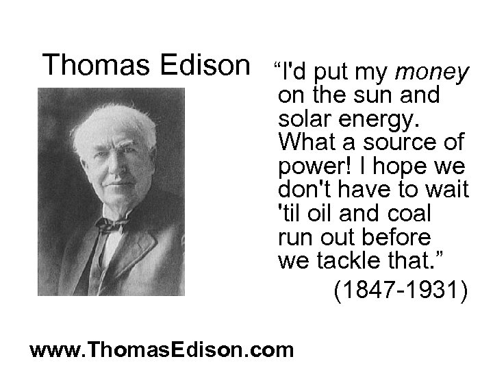 """Thomas Edison """"I'd put my money on the sun and solar energy. What a"""