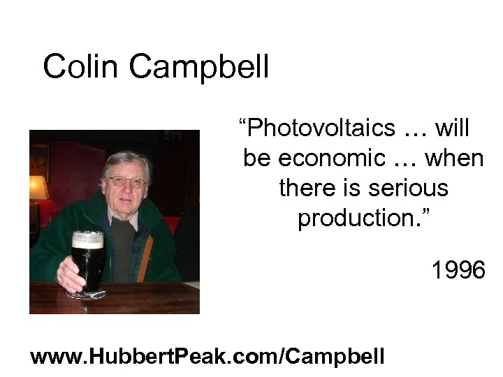 """Colin Campbell """"Photovoltaics … will be economic … when there is serious production. """""""