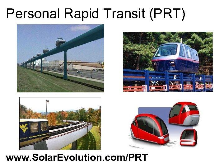 Personal Rapid Transit (PRT) www. Solar. Evolution. com/PRT