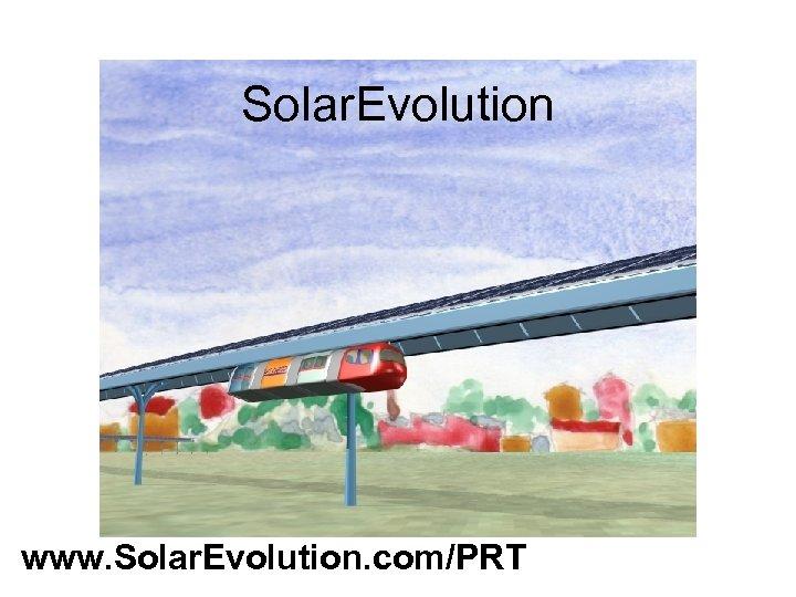 Solar. Evolution Solar on Rail www. Solar. Evolution. com/PRT