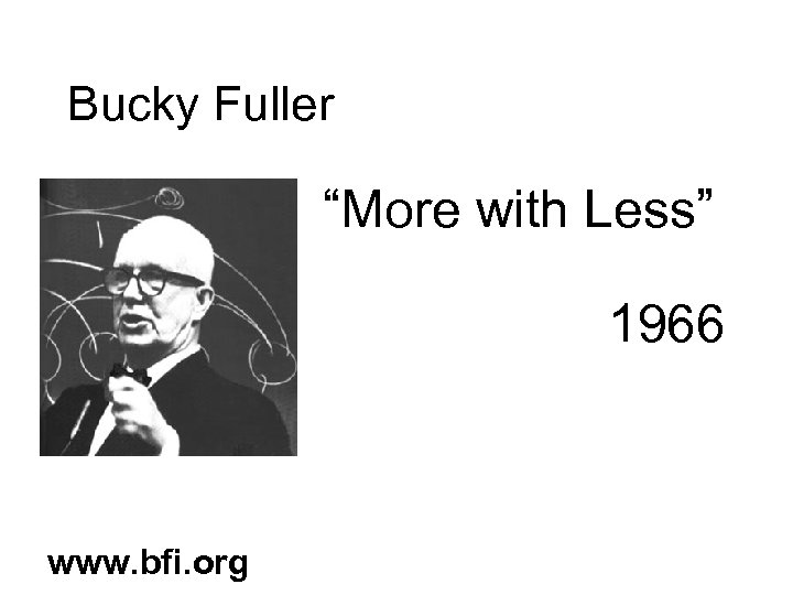 """Bucky Fuller """"More with Less"""" 1966 www. bfi. org"""