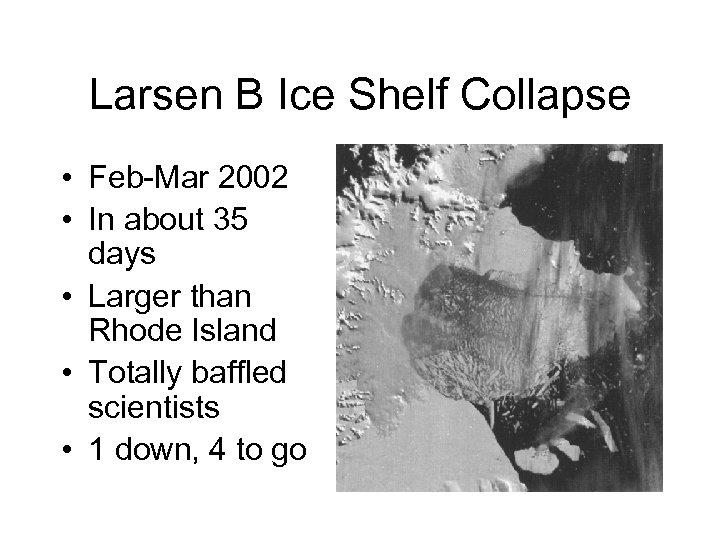 Larsen B Ice Shelf Collapse • Feb-Mar 2002 • In about 35 days •