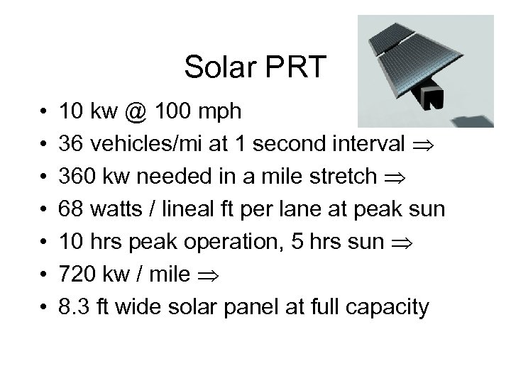Solar PRT • • 10 kw @ 100 mph 36 vehicles/mi at 1 second