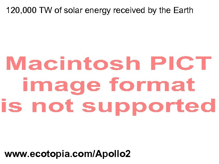 120, 000 TW of solar energy received by the Earth www. ecotopia. com/Apollo 2