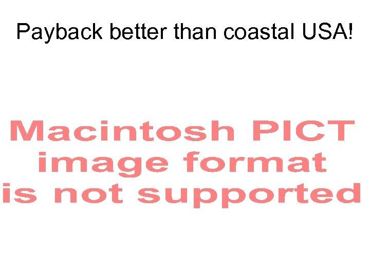 Payback better than coastal USA!