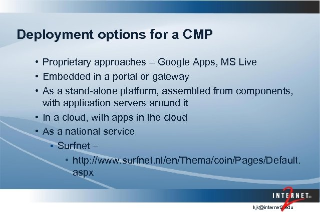 Deployment options for a CMP • Proprietary approaches – Google Apps, MS Live •
