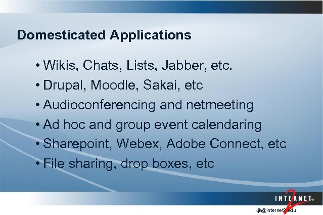 Domesticated Applications • Wikis, Chats, Lists, Jabber, etc. • Drupal, Moodle, Sakai, etc •