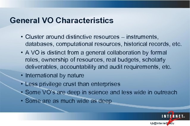 General VO Characteristics • Cluster around distinctive resources – instruments, databases, computational resources, historical