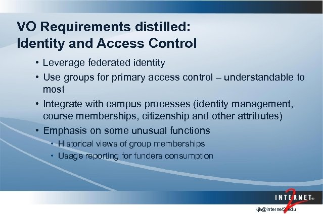 VO Requirements distilled: Identity and Access Control • Leverage federated identity • Use groups