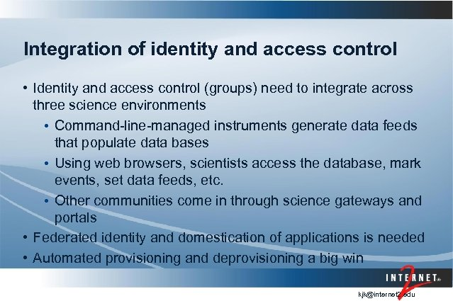 Integration of identity and access control • Identity and access control (groups) need to