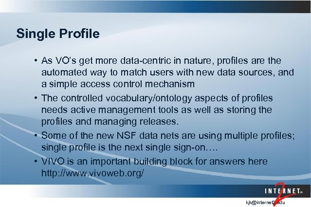 Single Profile • As VO's get more data-centric in nature, profiles are the automated