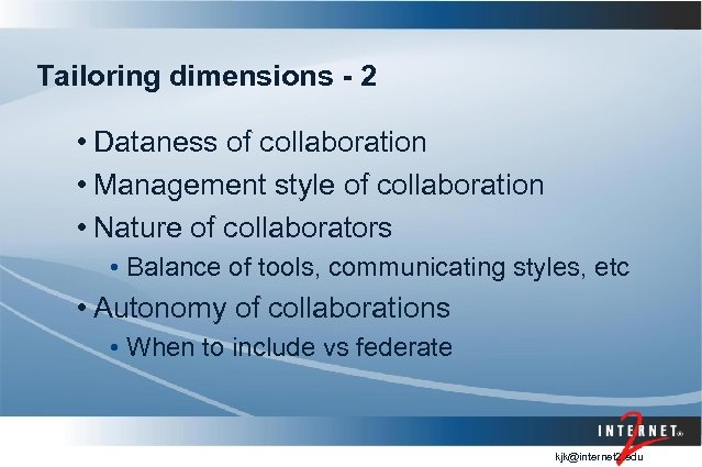 Tailoring dimensions - 2 • Dataness of collaboration • Management style of collaboration •