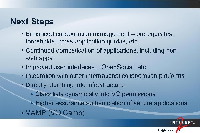 Next Steps • Enhanced collaboration management – prerequisites, thresholds, cross-application quotas, etc. • Continued