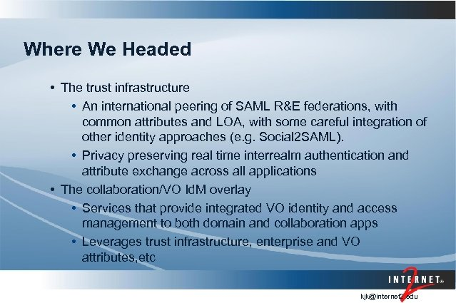 Where We Headed • The trust infrastructure • An international peering of SAML R&E