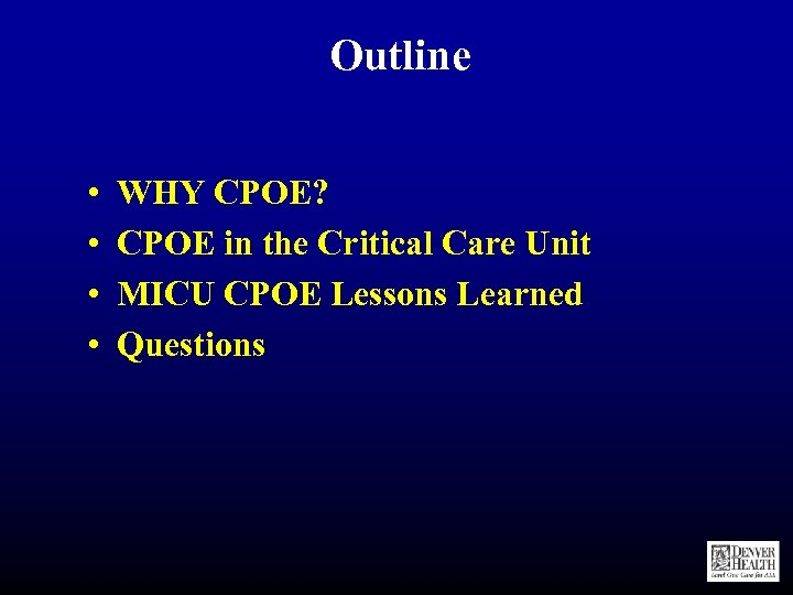 Outline • • WHY CPOE? CPOE in the Critical Care Unit MICU CPOE Lessons