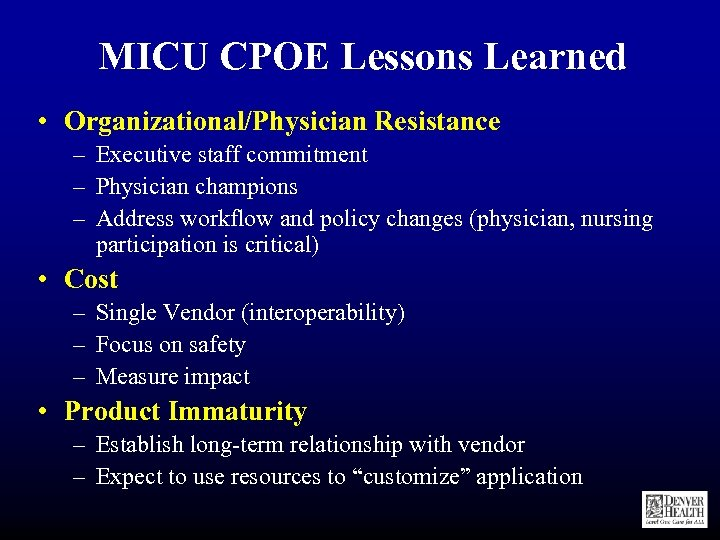 MICU CPOE Lessons Learned • Organizational/Physician Resistance – Executive staff commitment – Physician champions