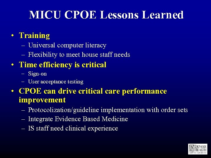 MICU CPOE Lessons Learned • Training – Universal computer literacy – Flexibility to meet