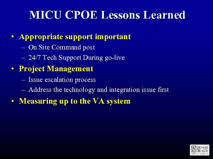 MICU CPOE Lessons Learned • Appropriate support important – On Site Command post –