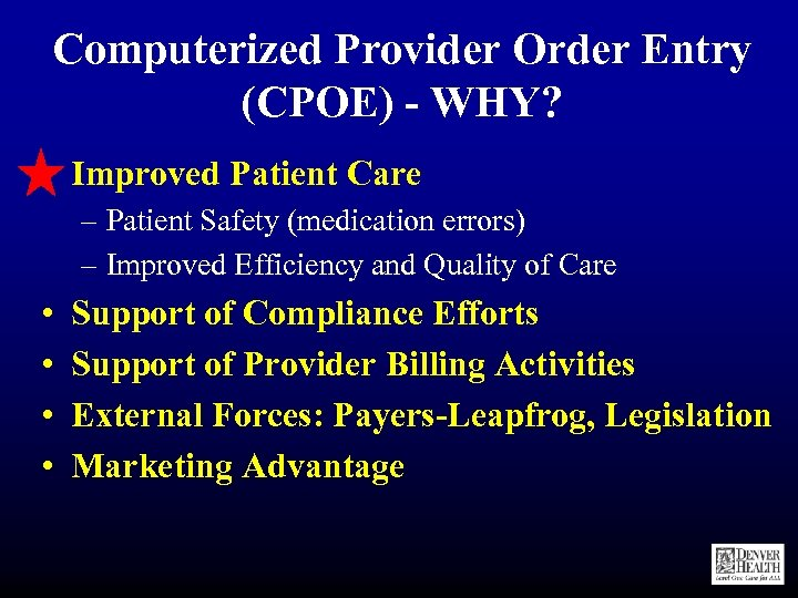 Computerized Provider Order Entry (CPOE) - WHY? • Improved Patient Care – Patient Safety