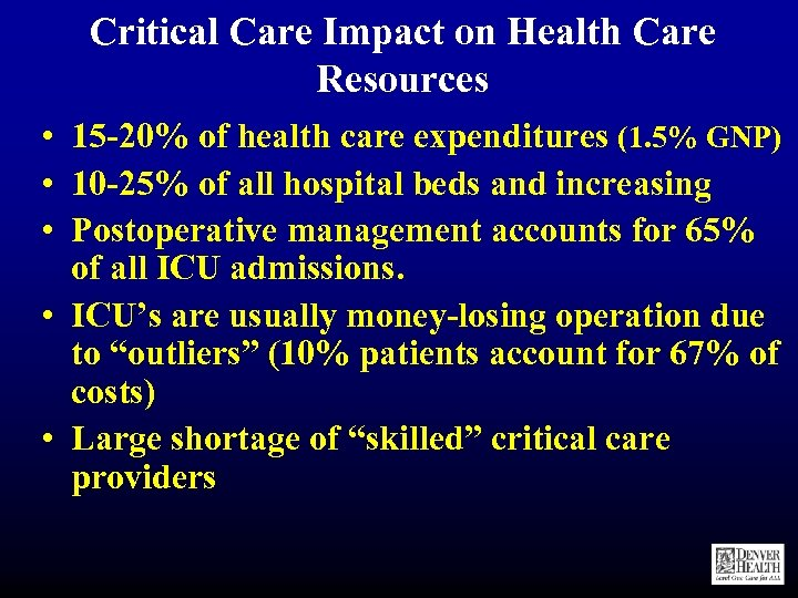 Critical Care Impact on Health Care Resources • 15 -20% of health care expenditures