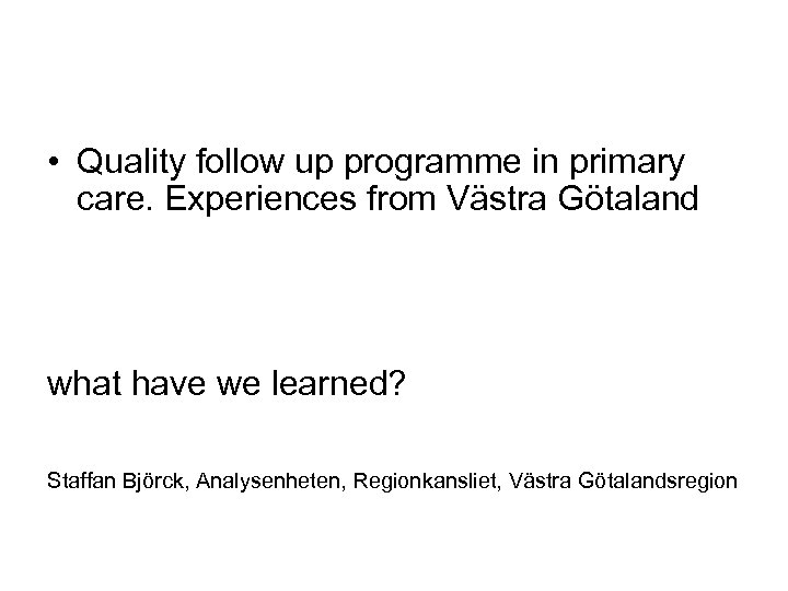 • Quality follow up programme in primary care. Experiences from Västra Götaland what