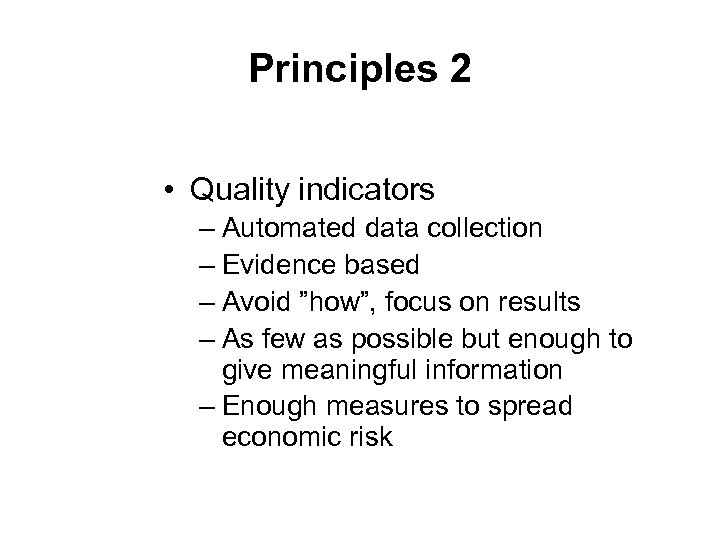 Principles 2 • Quality indicators – Automated data collection – Evidence based – Avoid