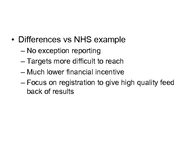 • Differences vs NHS example – No exception reporting – Targets more difficult