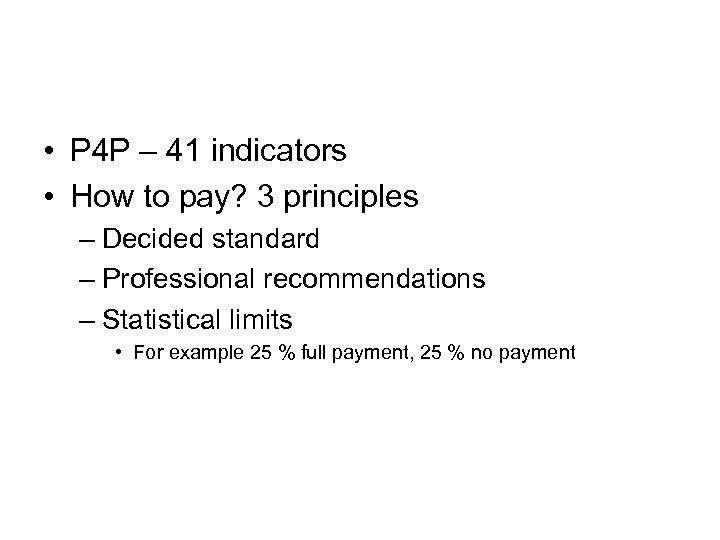 • P 4 P – 41 indicators • How to pay? 3 principles
