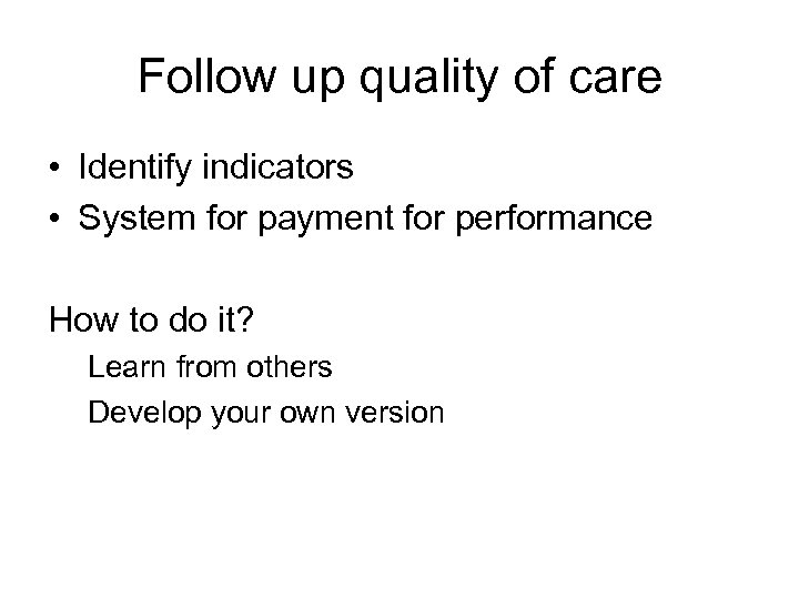 Follow up quality of care • Identify indicators • System for payment for performance