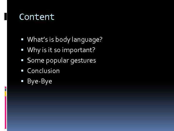 Content What's is body language? Why is it so important? Some popular gestures Conclusion