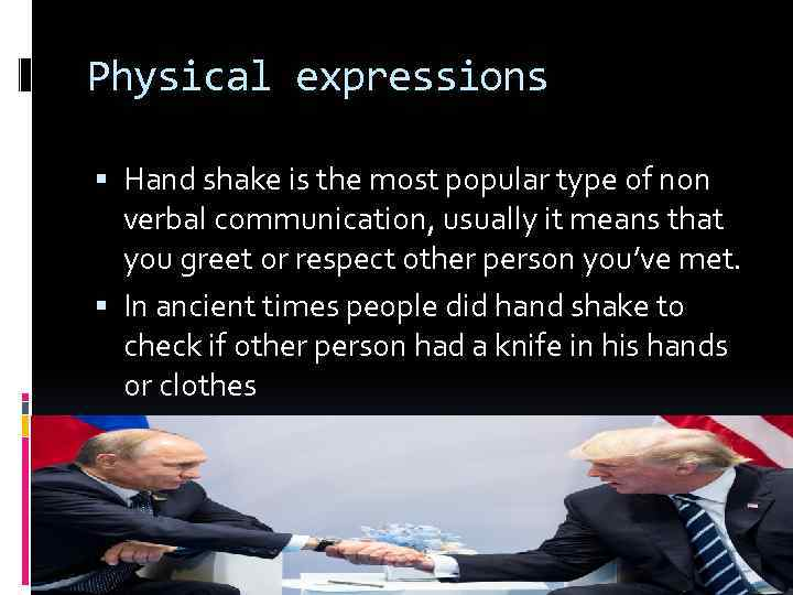 Physical expressions Hand shake is the most popular type of non verbal communication, usually