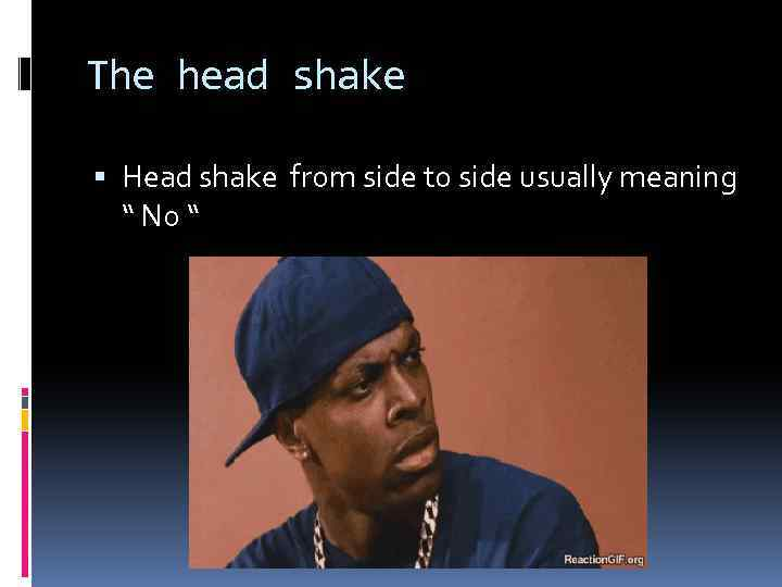 """The head shake Head shake from side to side usually meaning """" No """""""
