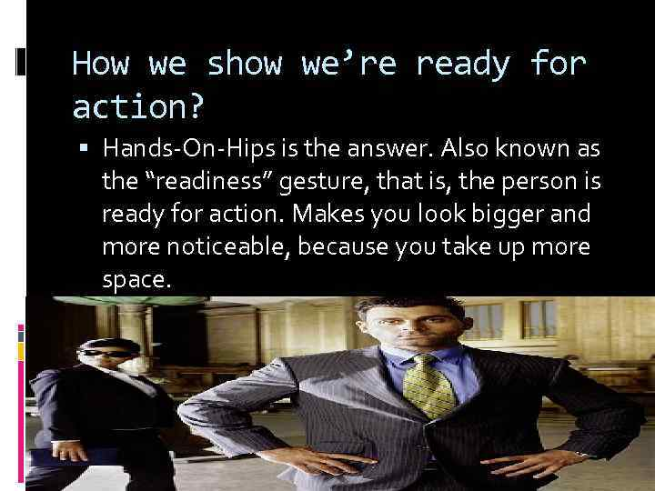 How we show we're ready for action? Hands-On-Hips is the answer. Also known as
