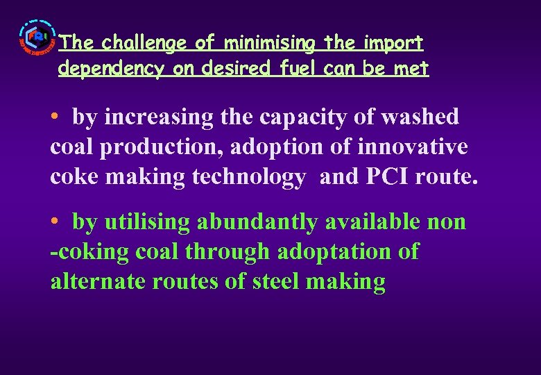The challenge of minimising the import dependency on desired fuel can be met •