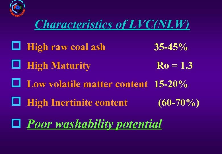 Characteristics of LVC(NLW) p p High raw coal ash 35 -45% High Maturity Ro