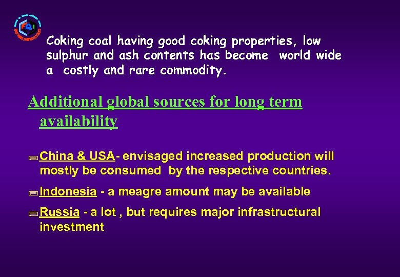 Coking coal having good coking properties, low sulphur and ash contents has become world