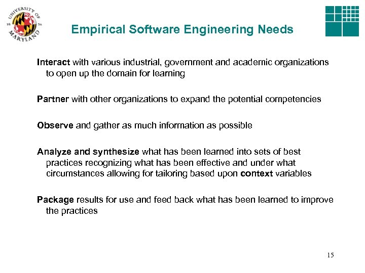Empirical Software Engineering Needs Interact with various industrial, government and academic organizations to open