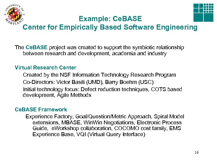 Example: Ce. BASE Center for Empirically Based Software Engineering The Ce. BASE project was